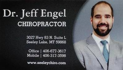 Dr Jeff Engel, CHIROPRACTOR, 3027 Hwy 83 N Suite L, Seeley Lake, MT 59868, Office: 406-677-3617, Mobile: 406-317-3598, www.seeleychiro.com