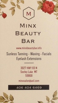 MINX BEAUTY BAR website: www.minxbeautybar.info - Sunless Tanning - Waxing - Facials - Eyelash Extensions 3027 Hwy 83N, Seeley Lake, MT 59868, email:  minxsalon@aol.com phone: 406-404-6469