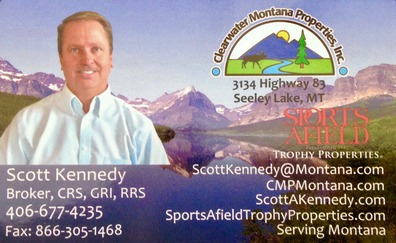 Clearwater Montana Properties, Inc. 3134 Hwy 83, Seeley Lake, MT, Scott Kennedy, Broker, CRS, GRI, RRS, 406-677-4235, Fax: 866-305-1468, Sports Afield Trophy Properties, ScottKennedy@Montana.com, CMPMontana.com, ScottAKennedy.com, SportsAfieldTrophyProperties.com, Serving Montana
