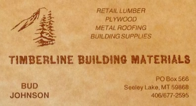 Timberline Building Materials, Bud Johnson - owner, P.O. Box 566, Seeley Lake, MT 59868, Phone: 406-677-2595 Retail Lumber - Plywood - Metal Roofing - Building Supplies