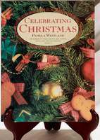 Celebrating Christmas: Hundreds of Ideas, Recipes and Flower, Food, Gift and Decorating Projects by Pamela Westland