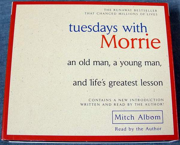 Tuesdays with Morrie - an old man, a young man, and life's greatest lesson. by Mitch Albom Unabridged Random House Audio on 4 CDs