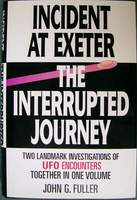 Incident at Exeter, the Interrupted Journey: Two Landmark Investigations of Ufo Encounters Together in One Volume by John G. Fuller (Hardcover - July 1997)