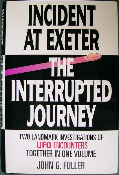 Incident at Exeter, the Interrupted Journey: Two Landmark Investigations of UFO Encounters Together in One Volume