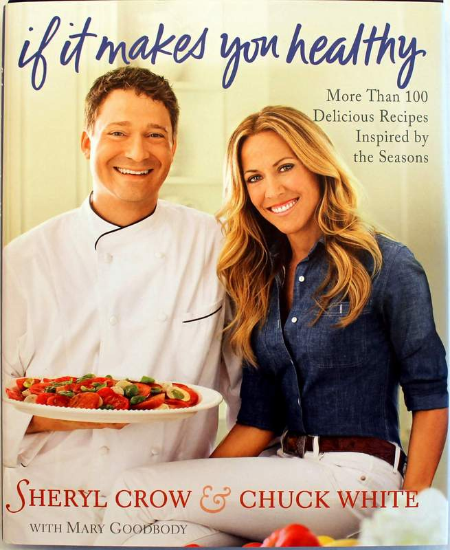 If It Makes You Healthy - Hardcover Cookbook by Sheryl Crow & Chuck White