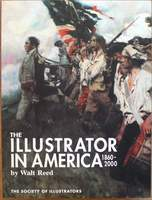 The Illustrator in America: 1860-2000 by Walt Reed - Published by The Society of Illustrators, Inc. - First Paperback Printing 2003 - 452 Pages - Condition: Brand New