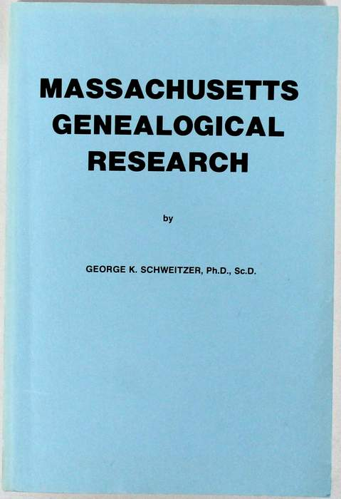 MASSACHUSETTS GENEALOGICAL RESEARCH - by George K. Schweitzer, Ph.D., Sc.D.  �1990; ISBN 0-913857-12-2; 279 pages