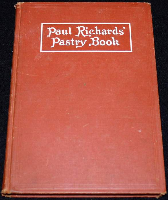 Paul Richard's Pastry Book: Comprising Breads, Cakes, Pastries, Ices and Sweetmeats, Especially Adapted for Hotel and Catering Trades