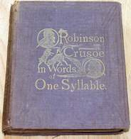 "Robinson Crusoe in Words of One Syllable Publishers: Cushings & Bailey, Baltimore 1869 or earlier.  This book was owned by and signed by ""Hugh Campbell Wallace"" on July 31st, 1869 when he was a boy (became Ambassador to France and President Woodrow Wilson's personal envoy)"