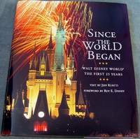 SINCE THE WORLD BEGAN: WALT DISNEY WORLD: THE FIRST 25 YEARS (Hardcover) Text by Jeff Kurtti, Forward by Roy E. Disney