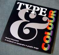 TYPE AND COLOUR - A HANDBOOK ON TYPOGRAPHY IN GRAPHIC DESIGN by Michael Beaumont  Pub. by Phaidon Press, LTD. London 1991