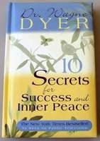10 Secrets for Success and Inner Peace by Wayne W. Dyer